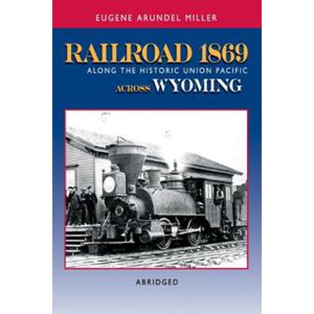 - Railroad 1869 Along the Historic Union Pacific Across Wyoming - eBook