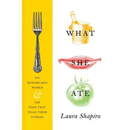 What She Ate : Six Remarkable Women and the Food That Tells Their Stories (Flood Stories)