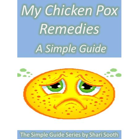 My Chicken Pox Remedies: A Simple Guide - eBook