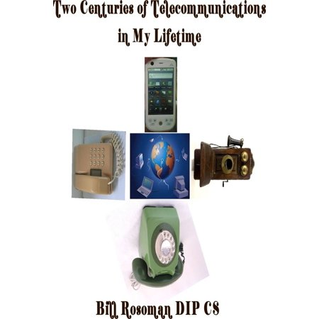 Two Centuries of Telecommunications in My Lifetime - (Bill Medley The Time Of My Life)