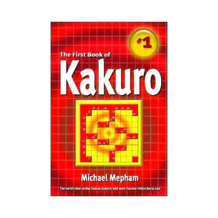 Book of Kakuro: The First Official, Authorized Book Containing the Rules, Strategies, And 130 Puzzles!