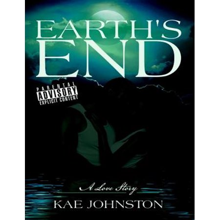 Earth's End: A Love Story - eBook - A True Love Story Never Ends