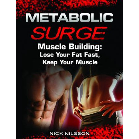 Metabolic Surge Muscle Building: Lose Your Fat Fast, Keep Your Muscle - (Best Stack For Building Muscle And Losing Fat)