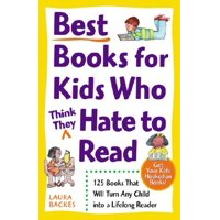 Best Books for Kids Who (Think They) Hate to Read : 125 Books That Will Turn Any Child into a Lifelong Reader