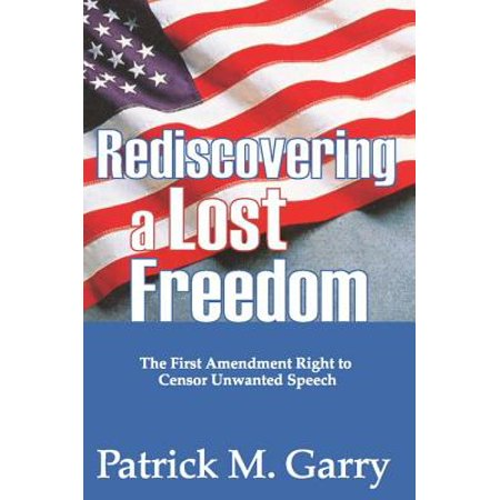 Rediscovering a Lost Freedom : The First Amendment Right to Censor Unwanted