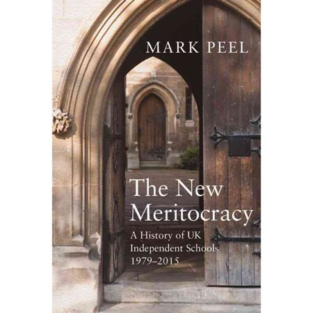 The New Meritocracy : A History of UK Independent Schools 1979-2014