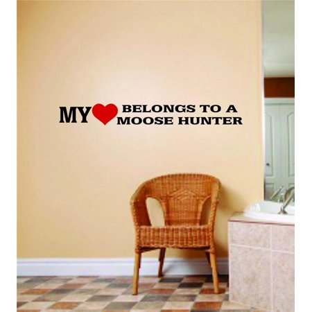 My Love Belongs To A Moose Hunter Art Mens Hunting Sport Bedroom Home Decor Vinyl Wall Decal Stickers Decoration 8 X 40 Inches