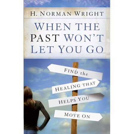 When the Past Won't Let You Go : Find the Healing That Helps You Move (Don T Let Your Past Dictate Your Future)