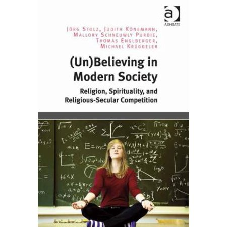 Unbelieving in Modern Society: Religion, Spirituality, and Religious-Secular Competition