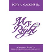 Mrs. Right : A Woman's Guide to Becoming and Remaining a Wife