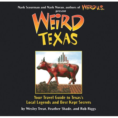 Weird texas : your travel guide to texas's local legends and best kept secrets: