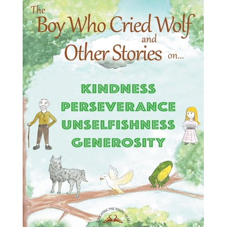 Educating the Young Heart: THE BOY WHO CRIED WOLF and other stories on Kindness, Perseverance, Unselfishness and Generosity (Paperback)(Large Print)