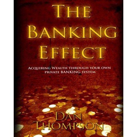 The Banking Effect  Acquiring Wealth Through Your Own Private Banking System