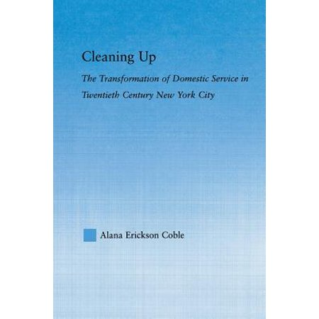 Cleaning Up : The Transformation of Domestic Service in Twentieth Century New (Commercial Cleaning Services Of Western New York)