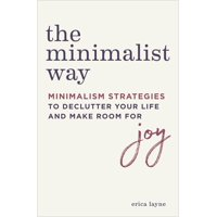 The Minimalist Way : Minimalism Strategies to Declutter Your Life and Make Room for Joy