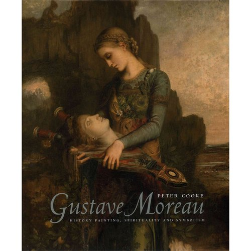 Gustave Moreau: History Painting, Spirituality and Symbolism