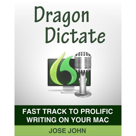 Dragon Dictate: Fast Track to Prolific Writing on Your Mac -