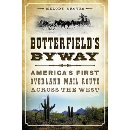 Butterfield's Byway : America's First Overland Mail Route Across the (Best Amtrak Routes Across America)