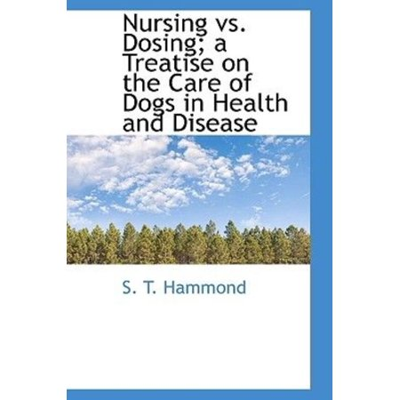 Nursing vs. Dosing; a Treatise on the Care of Dogs in Health and Disease - image 1 of 1