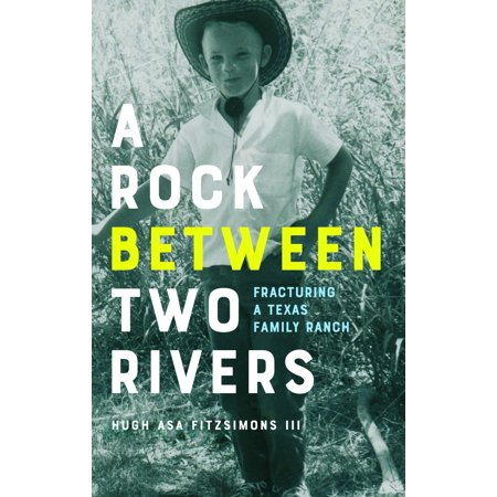 A Rock Between Two Rivers : The Fracturing of a Texas Family Ranch