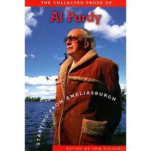 Starting from Ameliasburgh: The Collected Prose of Al Purdy