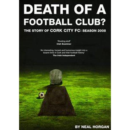 Death of a Football Club. The Story of Cork City FC: Season 2008 - eBook (Glow City Football)
