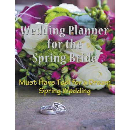 Wedding Planner for the Spring Bride : Must Have Tool for the Dream Spring Wedding