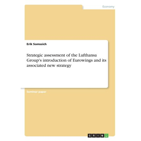 Strategic Assessment Of The Lufthansa Groups Introduction Of Eurowings And Its Associated New Strategy  Paperback