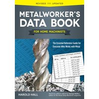 Metalworker's Data Book for Home Machinists : The Essential Reference Guide for Everyone Who Works with Metal