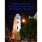 Vilnius, Places Tourists Never See At Night?... Book 1 - eBook