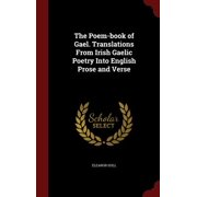 The Poem-Book of Gael. Translations from Irish Gaelic Poetry Into English Prose and Verse