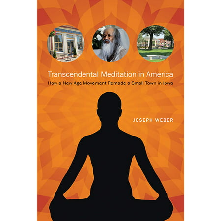 Transcendental Meditation in America : How a New Age Movement Remade a Small Town in