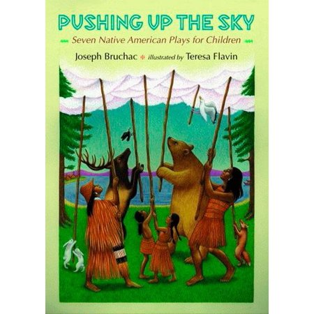 Pushing up the Sky : Seven Native American Plays for Children ()