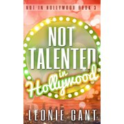 Not Talented in Hollywood (Not in Hollywood Book 3) - eBook