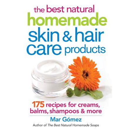 The Best Natural Homemade Skin and Hair Care Products : 175 Recipes for Creams, Balms, Shampoos and