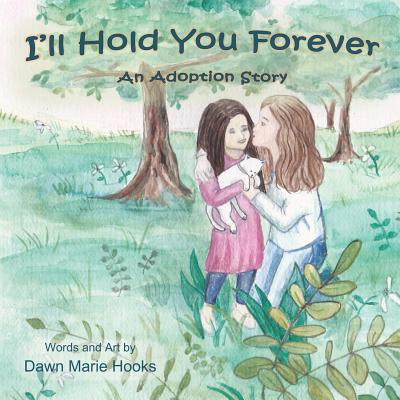I'll Hold You Forever : An Adoption Story