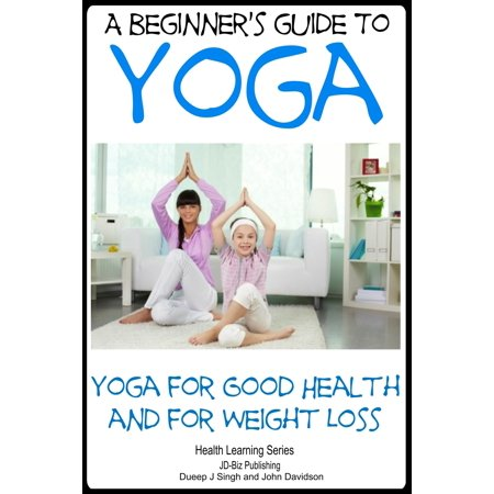 A Beginner's Guide to Yoga: Yoga for Good Health and for Weight Loss - (Payal Gidwani Yoga Tips For Weight Loss)