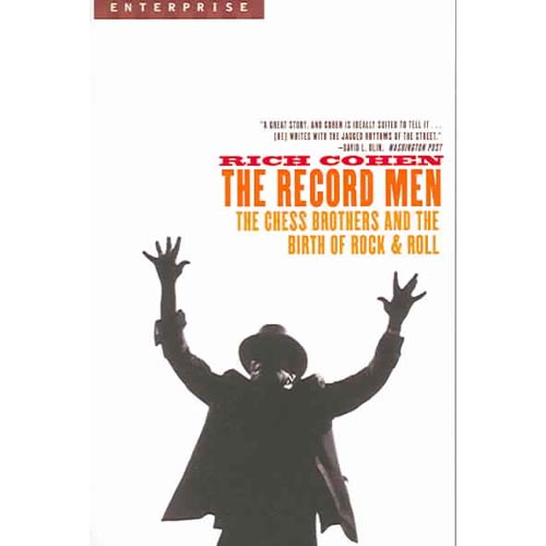 The Record Men: The Chess Brothers And the Birth of Rock & Roll