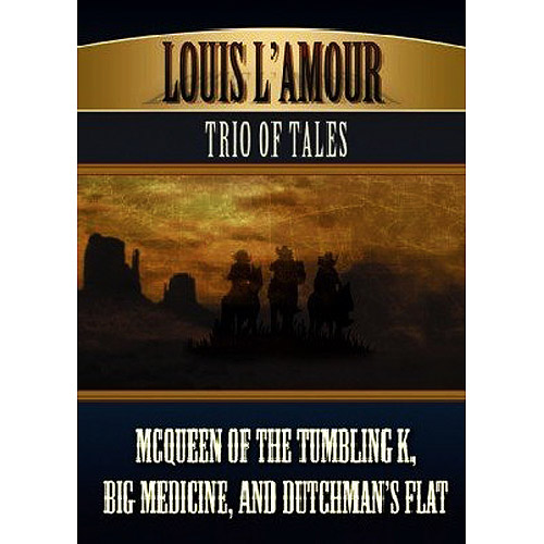 Louis L'Amour's Trio of Tales: McQueen of the Tumbling K, Big Medicine, And Dutchman's Flat