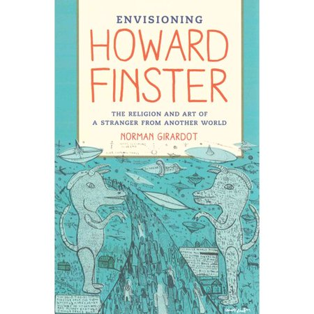 Envisioning Howard Finster: The Religion and Art of a Stranger from Another World by