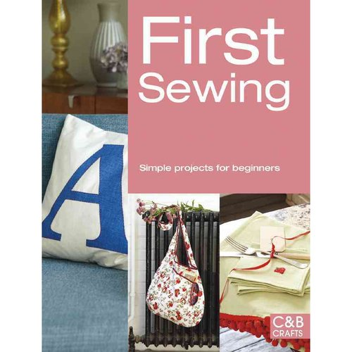 First Sewing: Simple Projects for Beginners