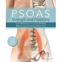 Psoas Strength and Flexibility: Core Workouts to Increase Mobility, Reduce Injuries and End Back Pain (Paperback)
