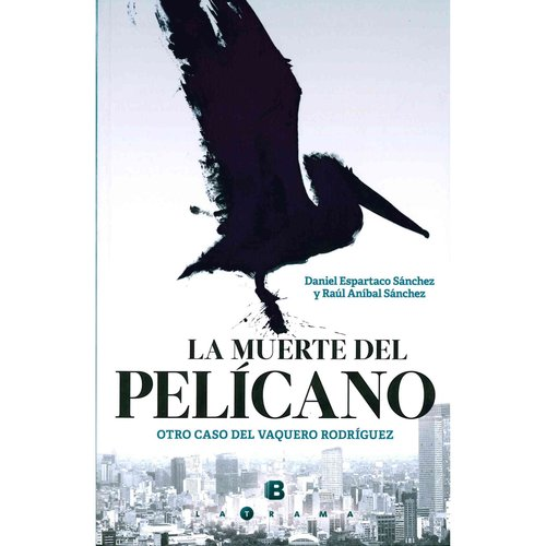 La muerte del pelicano / The Death of the Pelican: Otro Caso Del Vaquero Rodriguez