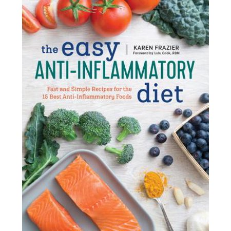 The Easy Anti Inflammatory Diet : Fast and Simple Recipes for the 15 Best Anti-Inflammatory