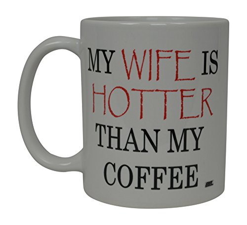 Best Funny Coffee Mug My Wife is Hotter Than My Coffee Novelty Cup Wives Great Gift Idea For Mom Mothers Day Mom Grandma Spouse Bride Lover Or Parent (Hotter)