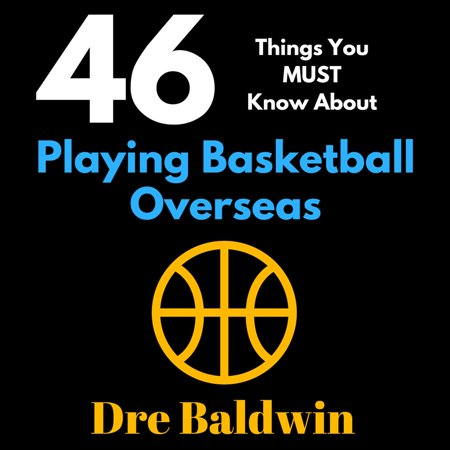 46 Things You MUST Know About Playing Basketball Overseas - Audiobook ()