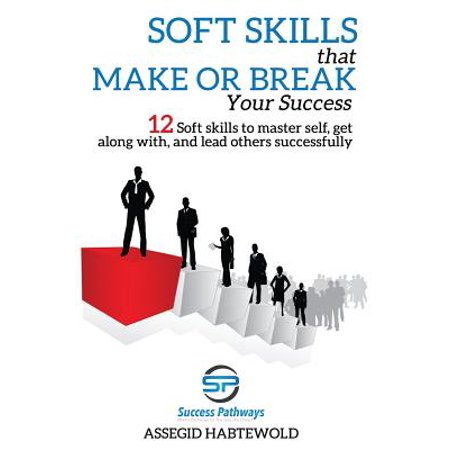 - Soft Skills That Make or Break Your Success : 12 Soft Skills to Master Self, Get Along With, and Lead Others Successfully