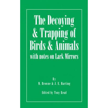 Mirrored Animal - The Decoying and Trapping of Birds and Animals - With Notes on Lark Mirrors - eBook