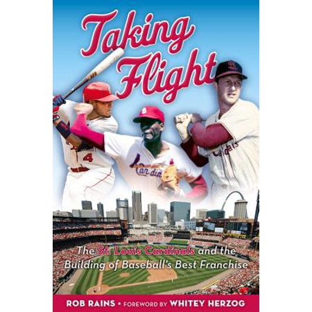 Taking Flight : The St. Louis Cardinals and the Building of Baseball's Best