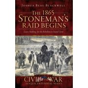 The 1865 Stoneman's Raid Begins: Leave Nothing for the Rebellion to Stand Upon - eBook